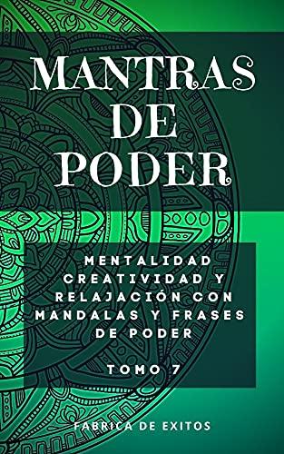 Mantras de Poder Libro 7: Mentalidad positiva, mente millonaria, exito, salud, creatividad y relajacion con mandalas y frases de poder. (Spanish Edition)