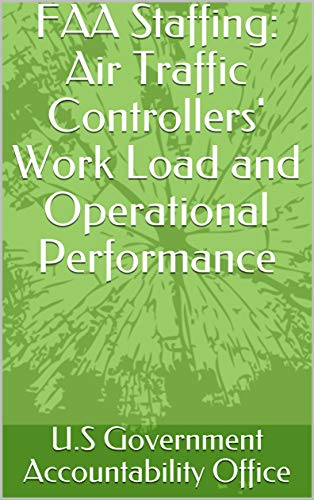 FAA Staffing: Air Traffic Controllers' Work Load and Operational Performance (English Edition)