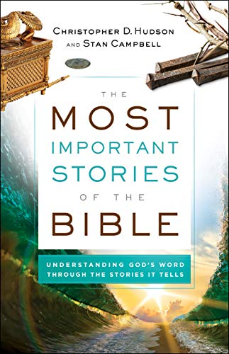 The Most Important Stories of the Bible: Understanding God's Word through the Stories It Tells by [Christopher D. Hudson, Stan Campbell]