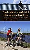 Guida alle strade dei vini e dei sapori in bicicletta in Veneto, Friuli-Venezia Giulia e T...