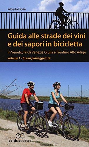 Guida alle strade dei vini e dei sapori in bicicletta in Veneto, Friuli-Venezia Giulia e Trentino-Alto Adige. Fascia pianeggiante (Vol. 1)