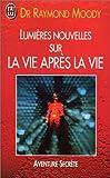 Lumières nouvelles sur la vie après la vie - J'ai lu - 12/01/1999