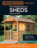 Black & Decker The Complete Photo Guide to Sheds 4th Edition: Design & Build a Shed: - Complete Plans - Step-by-Step How-To