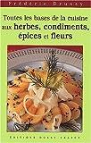 Toutes les bases de la cuisine aux herbes : Condiments, épices et fleurs.