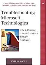 Troubleshooting Microsoft Technologies: The Ultimate Administrator's Repair Manual