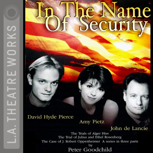 In the Name of Security     Alger Hiss, Julius and Ethel Rosenberg, and J. Robert Oppenheimer              By:                                                                                                                                 Peter Goodchild                               Narrated by:                                                                                                                                 David Hyde Pierce,                                                                                        Amy Pietz,                                                                                        John de Lancie,                   and others                 Length: 2 hrs and 59 mins     7 ratings     Overall 4.7