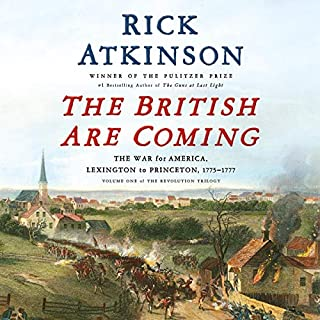 The British Are Coming     The War for America, Lexington to Princeton, 1775-1777 (The Revolution Trilogy, Book 1)              By:                                                                                                                                 Rick Atkinson                               Narrated by:                                                                                                                                 George Newbern,                                                                                        Rick Atkinson - introduction                      Length: 26 hrs and 3 mins     116 ratings     Overall 4.5