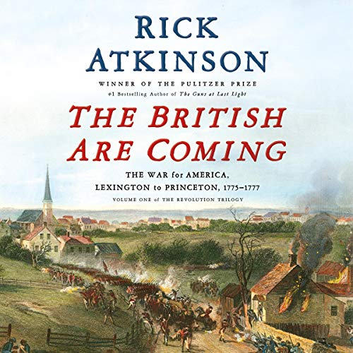 The British Are Coming     The War for America, Lexington to Princeton, 1775-1777 (The Revolution Trilogy, Book 1)              By:                                                                                                                                 Rick Atkinson                               Narrated by:                                                                                                                                 George Newbern,                                                                                        Rick Atkinson - introduction                      Length: 26 hrs and 3 mins     114 ratings     Overall 4.5