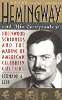 Hemingway and His Conspirators: Hollywood, Scribners, and the Making of American Celebrity Culture