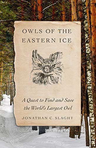 Owls of the Eastern Ice: A Quest to Find and Save the World's Largest Owl (English Edition)