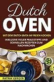 Dutch Oven: Mit dem Dutch Oven im Freien Kochen. Inklusive vieler Praxistipps und schnellen Rezepten zum Nachmachen. - Patrik Gerger