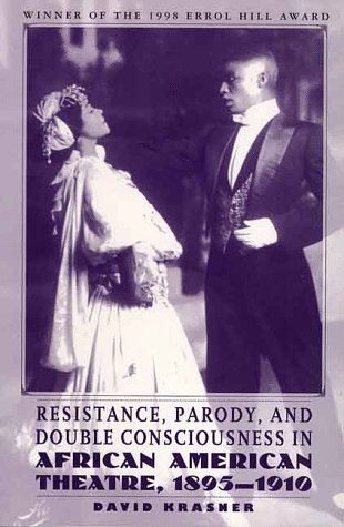 Compare Textbook Prices for Resistance, Parody and Double Consciousness in African American Theatre, 1895-1919 1998 Errol Hill Award Winner  ISBN 9780312219253 by Krasner, David