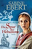 Die Spur der Hebamme (Die Hebammen-Saga, Band 2) - Sabine Ebert