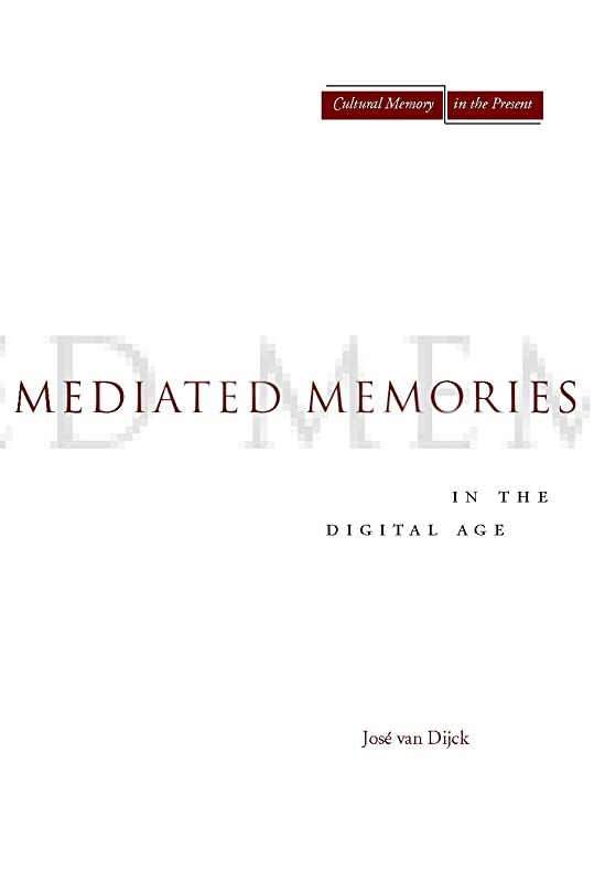 バンカー視力不定Mediated Memories in the Digital Age (Cultural Memory in the Present) (English Edition)