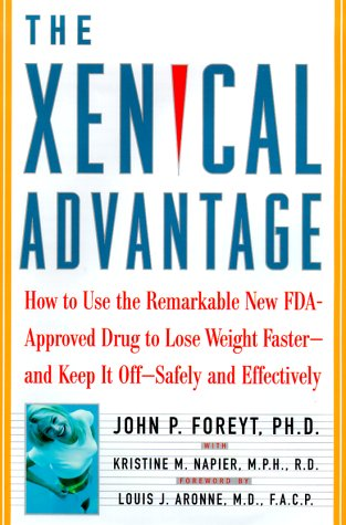 The Xenical Advantage: How to Use the Remarkable New Fda-Approved Drug to Lose Weight Faster--And Keep It Off--Safely and Effectively