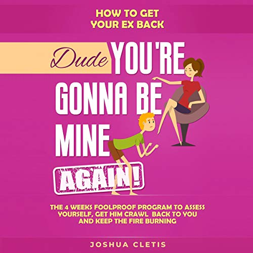 How to Get Your Ex Back: Dude You're Gonna Be Mine AGAIN! cover art