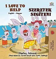 I Love to Help (English Hungarian Bilingual Book for Kids) (English Hungarian Bilingual Collection)