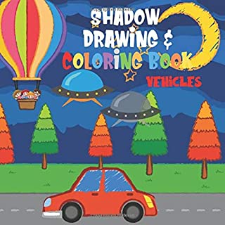 Shadow Drawing & Coloring Book: Vehicles. This book delights and teaches how to draw. Boys Gift. Colorful, original, cute....