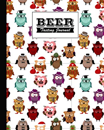 Beer Tasting Journal: Funny Owls Beer Tasting Journal, A Beer Lovers Journal For Beer, Logbook Of Reviews And Evaluations Of Beer Brews, Inspiration for a Gift, 120 Pages, Size 8