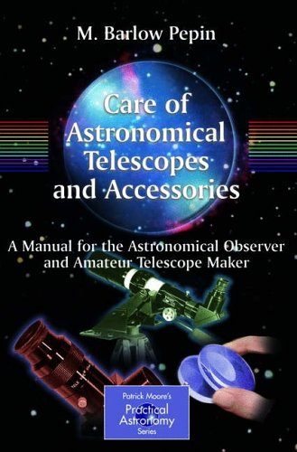 Care of Astronomical Telescopes and Accessories: A Manual for the...
