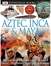 DK Eyewitness Books: Aztec, Inca & Maya: Discover the World of the Aztecs, Incas, and Mayas Their Beliefs, Rituals, and C [With CDROM and Charts]