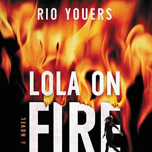 Lola on Fire: A Novel
