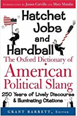 Hatchet Jobs and Hardball : The Oxford Dictionary of American Political Slang Hardcover