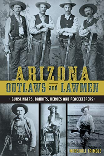Compare Textbook Prices for Arizona Outlaws and Lawmen: Gunslingers, Bandits, Heroes and Peacekeepers True Crime  ISBN 9781626199323 by Trimble, Marshall
