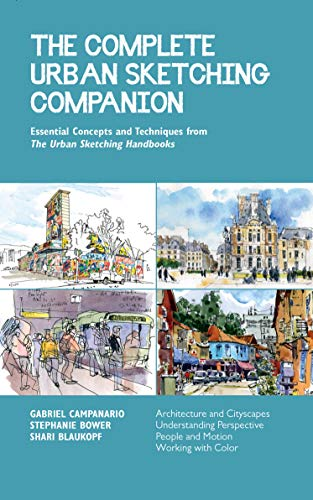 The Complete Urban Sketching Companion: Essential Concepts and Techniques from The Urban Sketching Handbooks--Architecture and Cityscapes, ... People and Motion, Working with Color