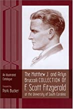 The Matthew J. and Arlyn Bruccoli Collection of F. Scott Fitzgerald at the University of South Carolina: An Illustrated Catalogue