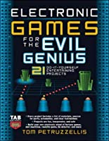 Electronic Games for the Evil Genius: 35 Do-it-yourself Entertaining Projects