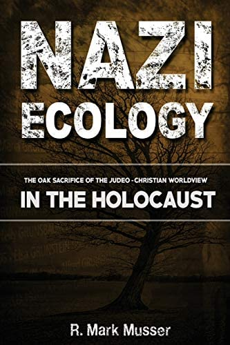 Nazi Ecology The Oak Sacrifice of the Judeo Christian Worldview in the Holocaust product image
