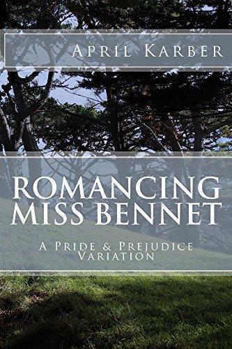 Romancing Miss Bennet: A Pride & Prejudice Variation by [April Karber]
