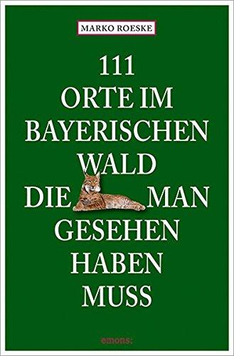 111 Orte im Bayerischen Wald, die man gesehen haben muss