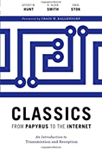 Classics from Papyrus to the Internet: An Introduction to Transmission and Reception (Ashley and Peter Larkin Series in Greek and Roman Culture)