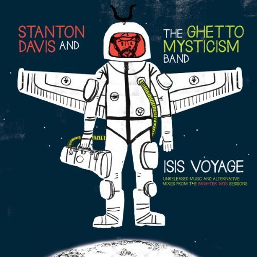 Isis Voyage (Unreleased Music & Alternative Mixes From The Brighter Days Sessions) by Stanton Davis' Ghetto Mysticism (2014-05-04)