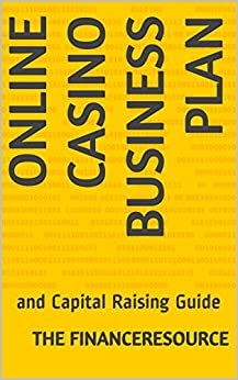 Online Casino Business Plan: and Capital Raising Guide by [The FinanceResource]