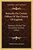 Remarks On Certain Offices Of The Church Of England: Popularly Termed The Occasional Services (1861)