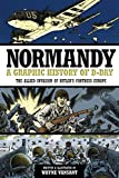 Normandy: A Graphic History of D-Day, The Allied Invasion of Hitler's Fortress Europe (Zenith Graphic Histories)