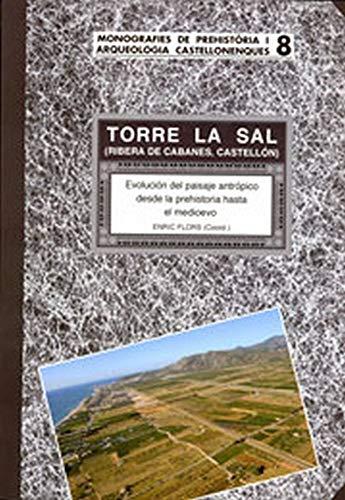 Torre la Sal (Ribera de Cabanes, Castellón) : Evolución del paisaje antrópico desde la prehistoria hasta el medievo. Núm. 8 (Monografies de Prehistòria i Arqueologia Castellonenques)