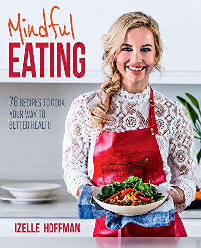Mindful Eating: 78 Recipes to Cook Your Way to Better Health (English Edition)