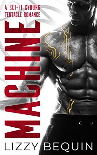 Machine: A Sci-Fi Cyborg Tentacle Romance