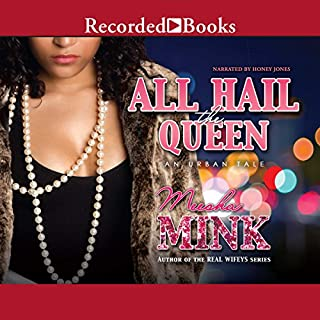 All Hail the Queen     An Urban Tale              By:                                                                                                                                 Meesha Mink                               Narrated by:                                                                                                                                 Honey Jones                      Length: 7 hrs and 28 mins     58 ratings     Overall 4.3