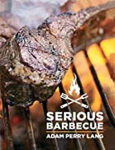Serious Barbecue: Smoke, Char, Baste & Brush Your Way to Great Outdoor Cooking. by Adam Perry Lang JJ Goode Amy Vogler(2013-08-12)
