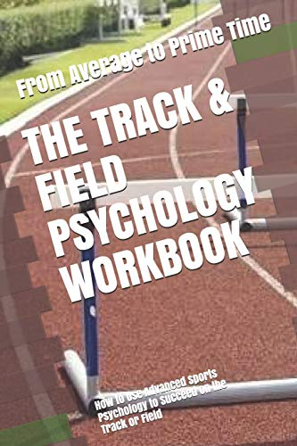 Compare Textbook Prices for The Track & Field Psychology Workbook: How to Use Advanced Sports Psychology to Succeed on the Track or Field  ISBN 9781075412974 by Uribe MASEP, Danny
