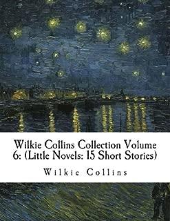 Wilkie Collins Collection Volume 6: (Little Novels: 15 Short Stories)