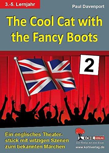 The Cool Cat with the Fancy Boots (Band 2): Ein englisches Theaterstück zum bekannten Märchen Der gestiefelte Kater