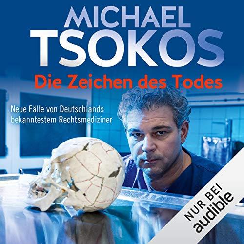 Die Zeichen des Todes: Neue Fälle von Deutschlands bekanntestem Rechtsmediziner