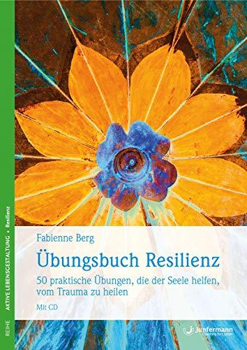 Übungsbuch Resilienz: 50 praktische Übungen, die der Seele helfen, vom Trauma zu heilen. Mit CD