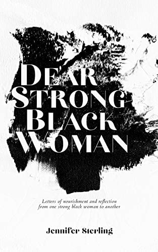 Dear Strong Black Woman Letters of Nourishment and Reflection from One Strong Black Woman to product image